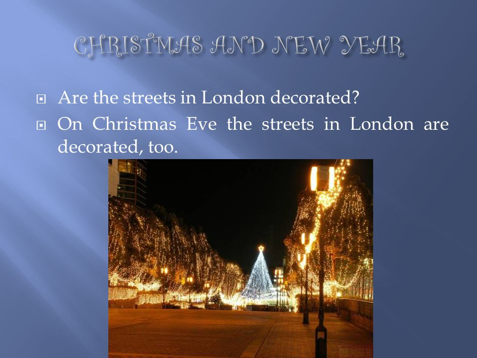 CHRISTMAS AND NEW YEAR Are the streets in London decorated