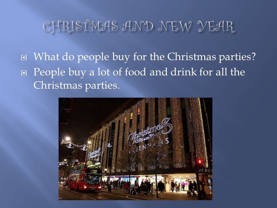 CHRISTMAS AND NEW YEAR What do people buy for the Christmas parties