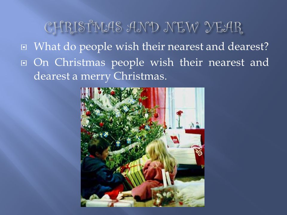 CHRISTMAS AND NEW YEAR What do people wish their nearest and dearest