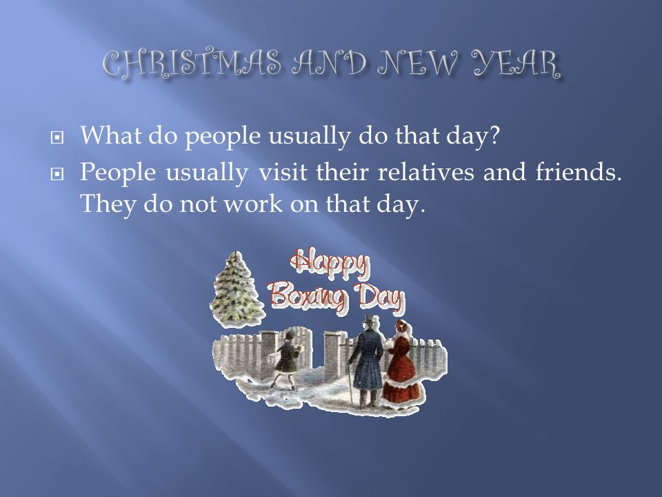 CHRISTMAS AND NEW YEAR What do people usually do that day