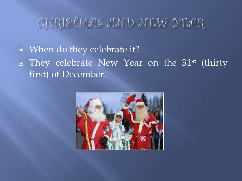 CHRISTMAS AND NEW YEAR When do they celebrate it
