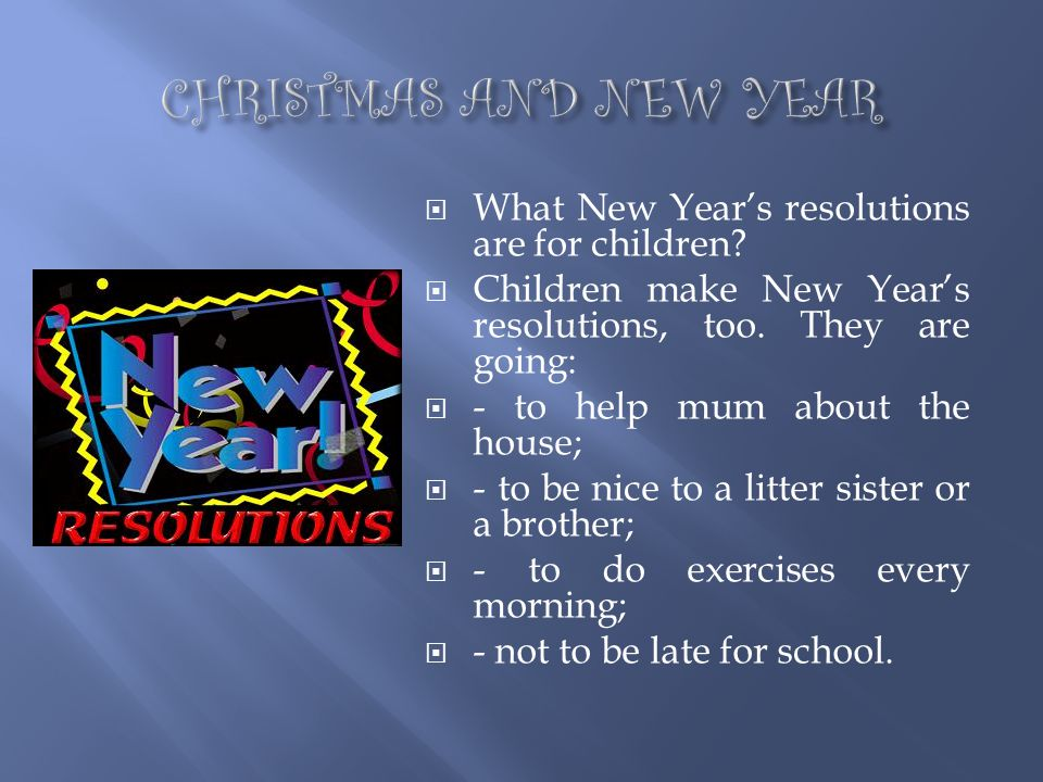 CHRISTMAS AND NEW YEAR What New Year's resolutions are for children
