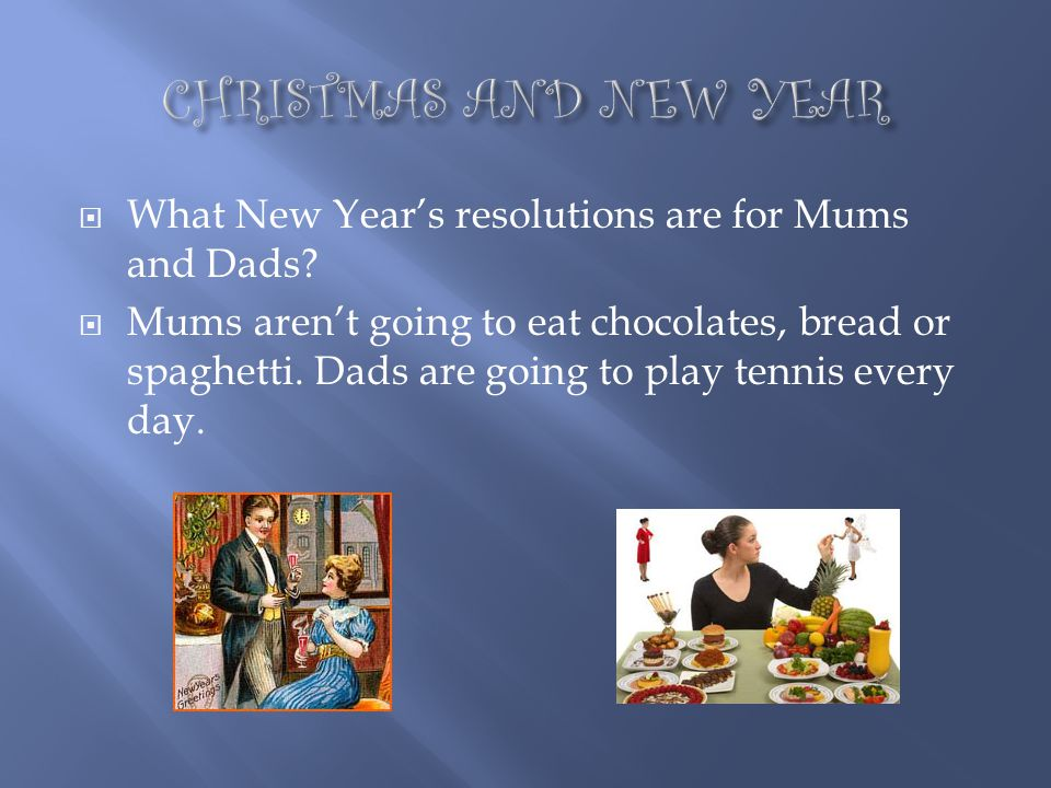 CHRISTMAS AND NEW YEAR What New Year's resolutions are for Mums and Dads