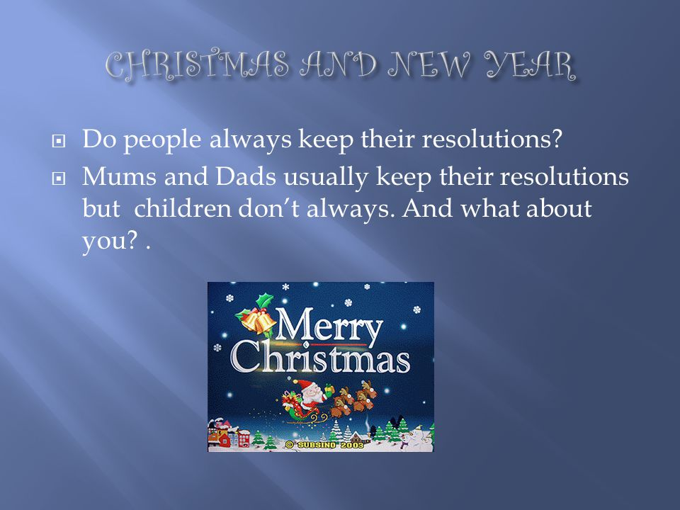 CHRISTMAS AND NEW YEAR Do people always keep their resolutions