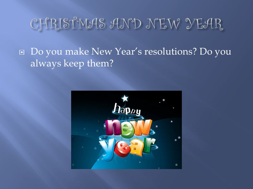 CHRISTMAS AND NEW YEAR Do you make New Year's resolutions Do you always keep them