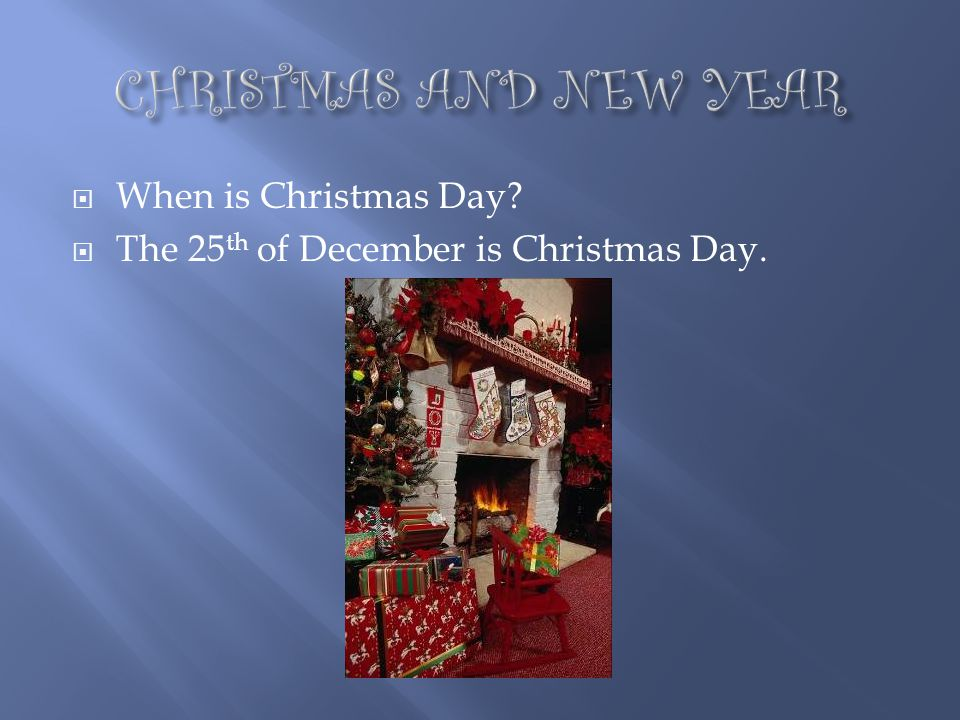 CHRISTMAS AND NEW YEAR When is Christmas Day