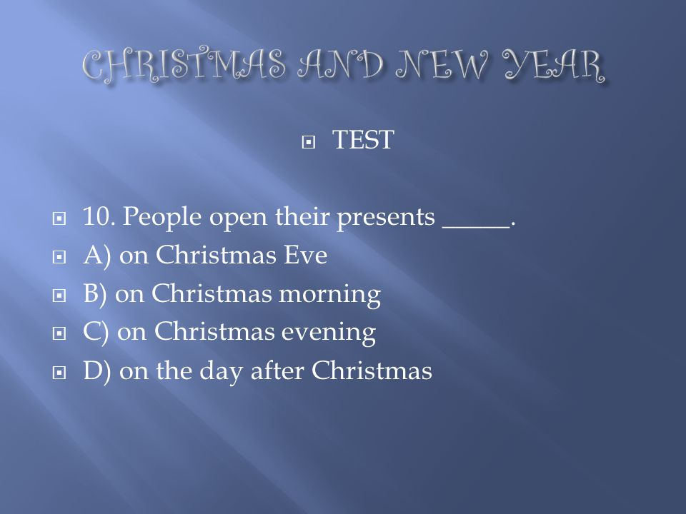 CHRISTMAS AND NEW YEAR TEST 10. People open their presents _____.