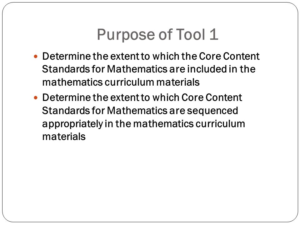Purpose of Tool 1 Determine the extent to which the Core Content Standards for Mathematics are included in the mathematics curriculum materials.