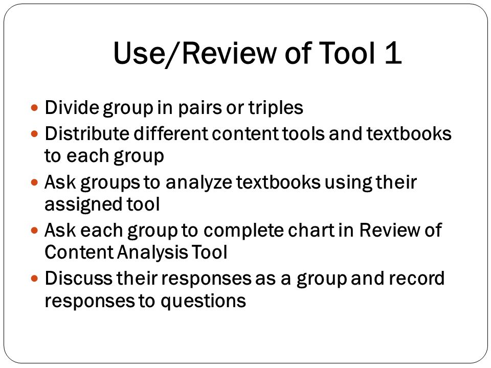 Use/Review of Tool 1 Divide group in pairs or triples