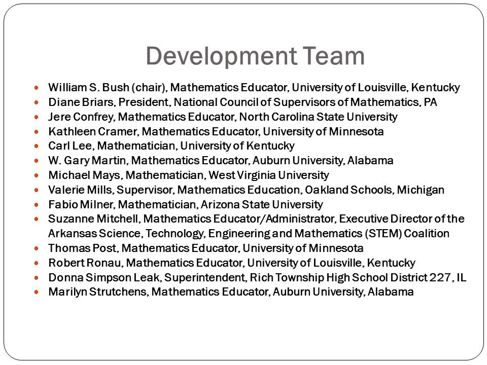 Development Team William S. Bush (chair), Mathematics Educator, University of Louisville, Kentucky.