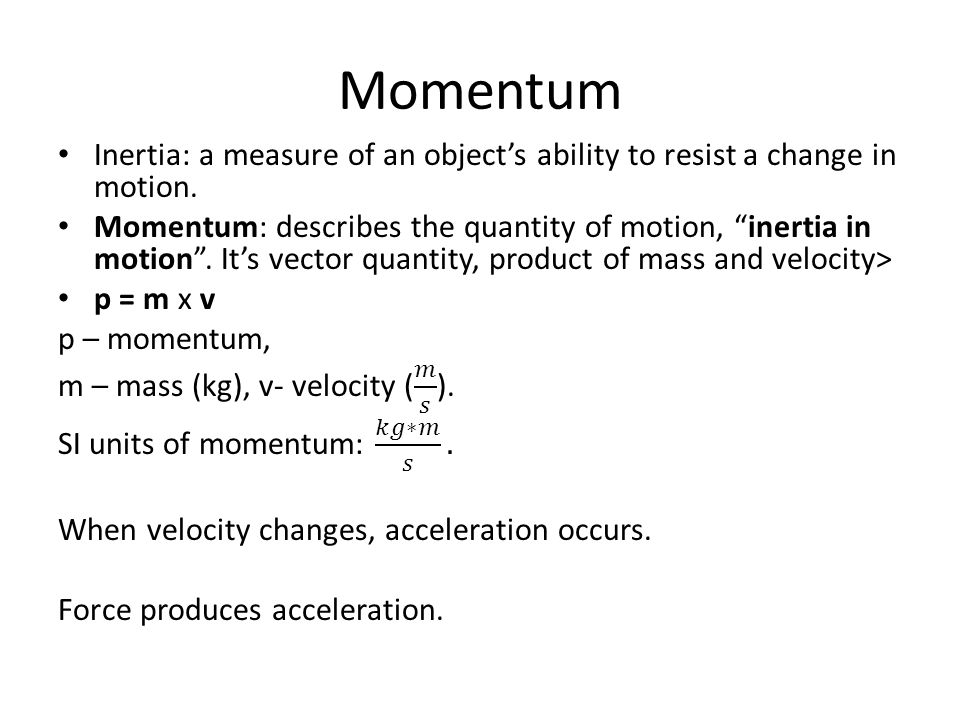 Momentum Inertia: a measure of an object's ability to resist a change in motion.