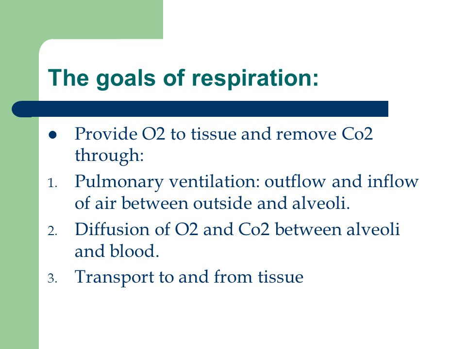 The goals of respiration: