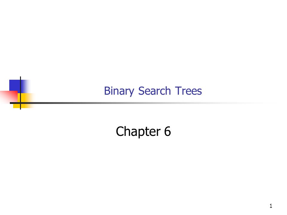 Binary Search Trees Chapter 6