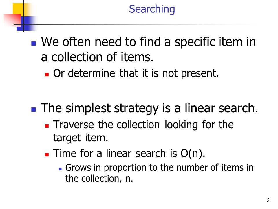 We often need to find a specific item in a collection of items.