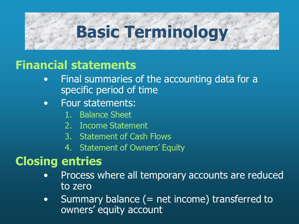Basic Terminology Financial statements Closing entries