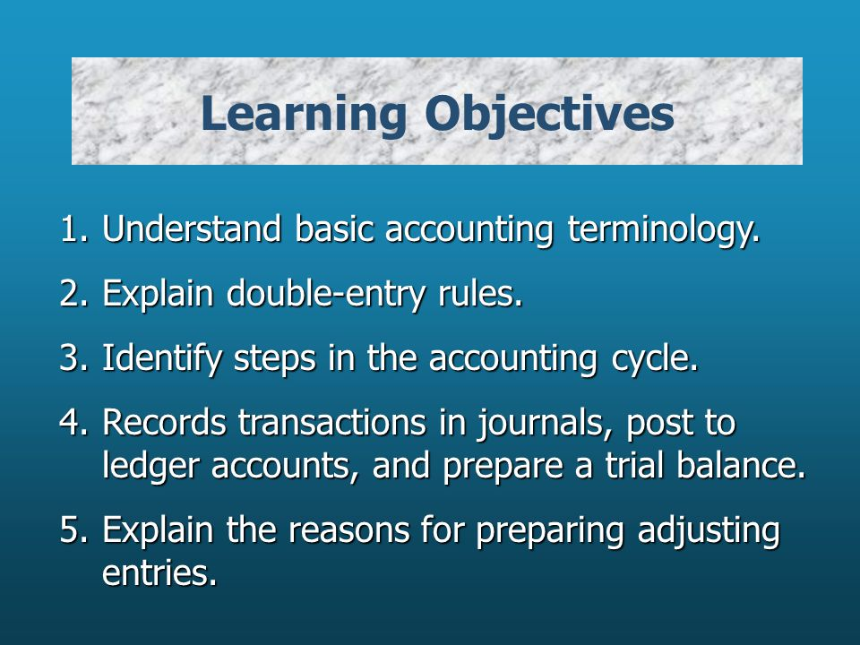Learning Objectives 1. Understand basic accounting terminology.