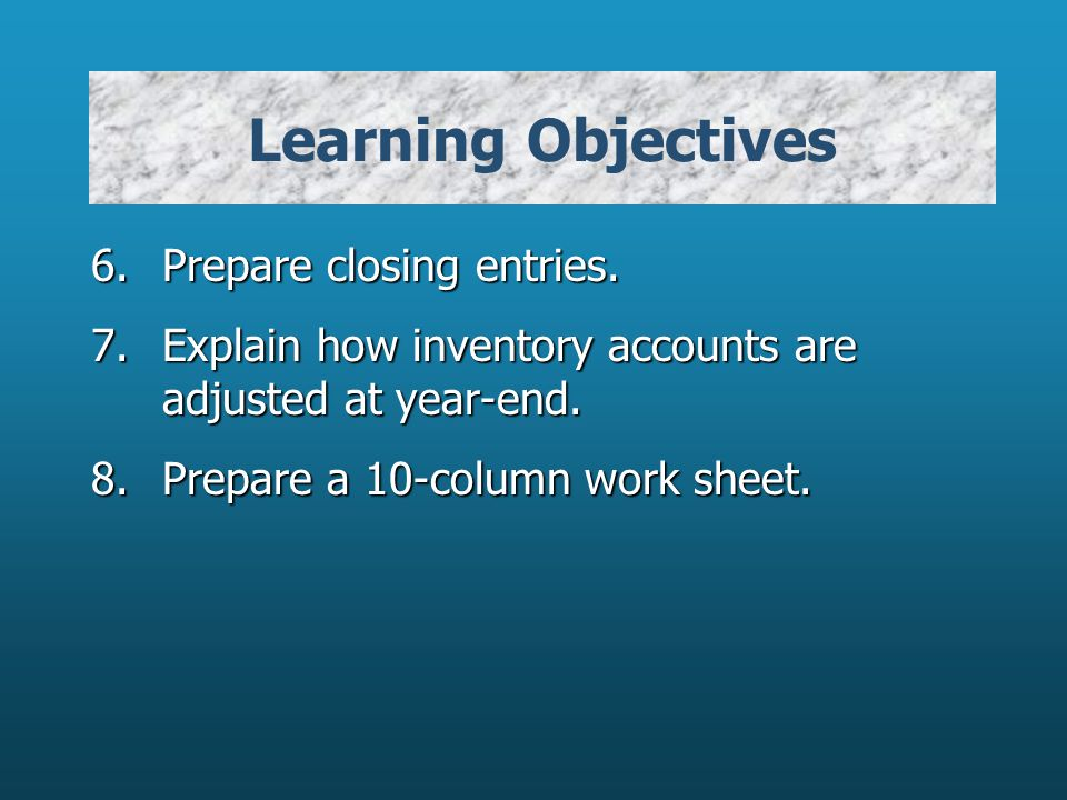 Learning Objectives 6. Prepare closing entries.
