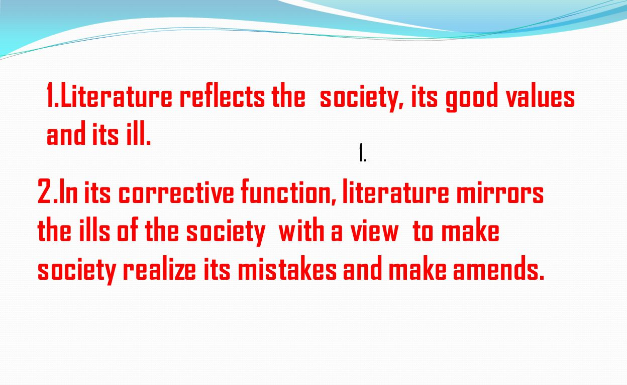 how does literature reflect society The authors that would be born out of the revolution would portray the hearts of the citizens the popularity of literature grew because the message of it was for every man and the impact it had on society was greater than ever before.