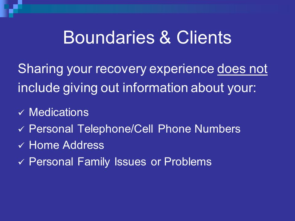 Boundaries & Clients Sharing your recovery experience does not