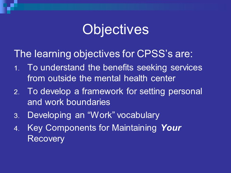 Objectives The learning objectives for CPSS's are:
