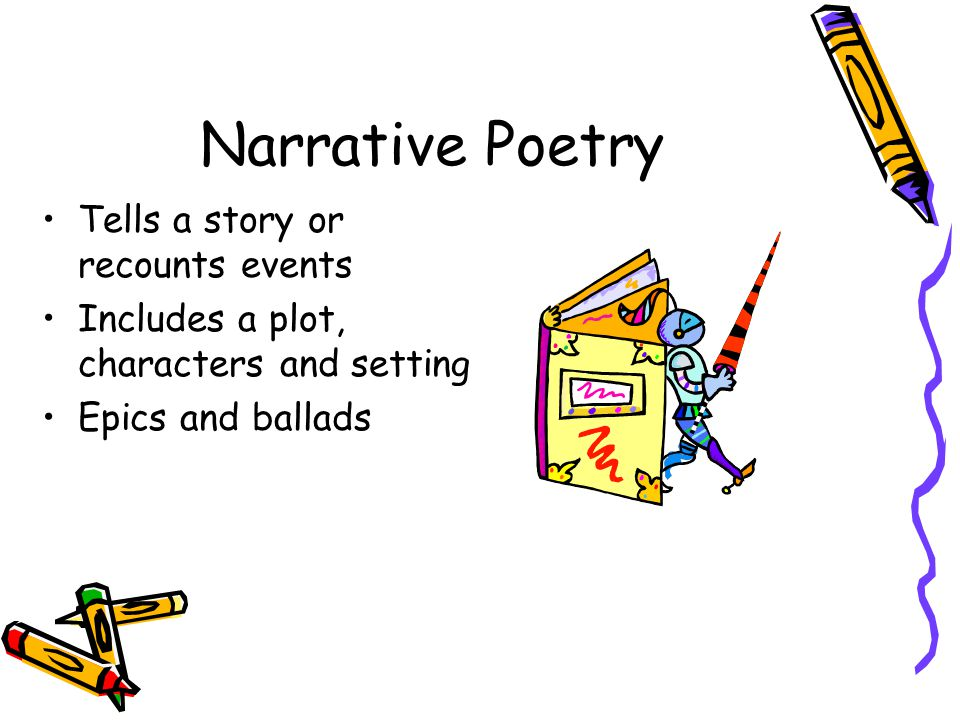 Narrative Poetry Tells a story or recounts events