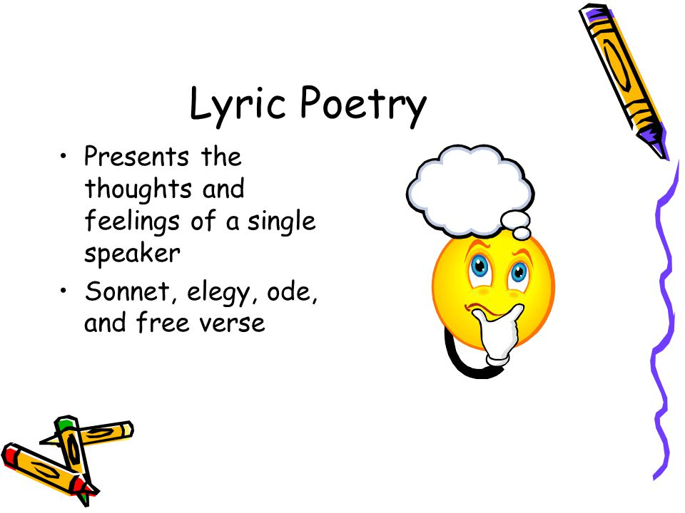 Lyric Poetry Presents the thoughts and feelings of a single speaker