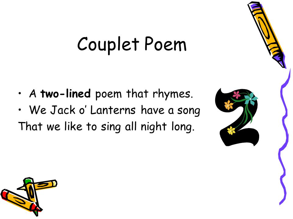 Couplet Poem A two-lined poem that rhymes.