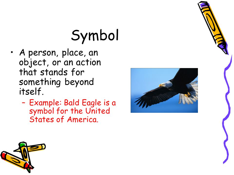 Symbol A person, place, an object, or an action that stands for something beyond itself.