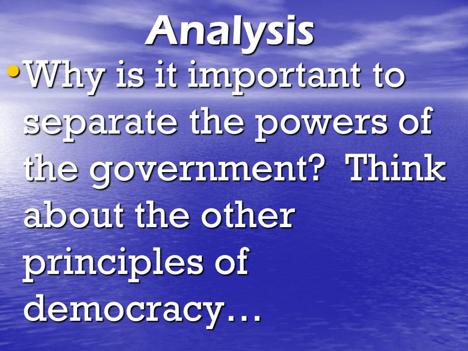 Analysis Why is it important to separate the powers of the government.