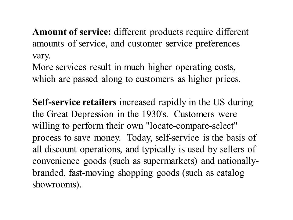 Amount of service: different products require different amounts of service, and customer service preferences vary.