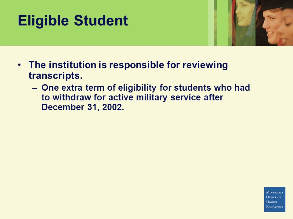 Eligible Student The institution is responsible for reviewing transcripts.