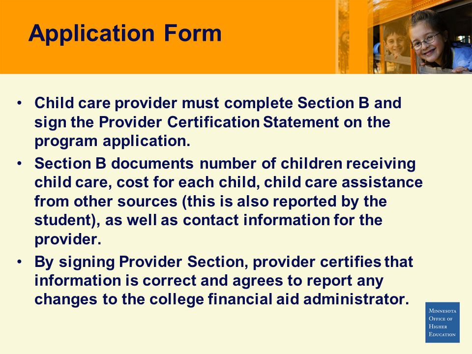 Application Form Child care provider must complete Section B and sign the Provider Certification Statement on the program application.