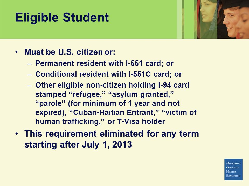 Eligible Student Must be U.S. citizen or: Permanent resident with I-551 card; or. Conditional resident with I-551C card; or.