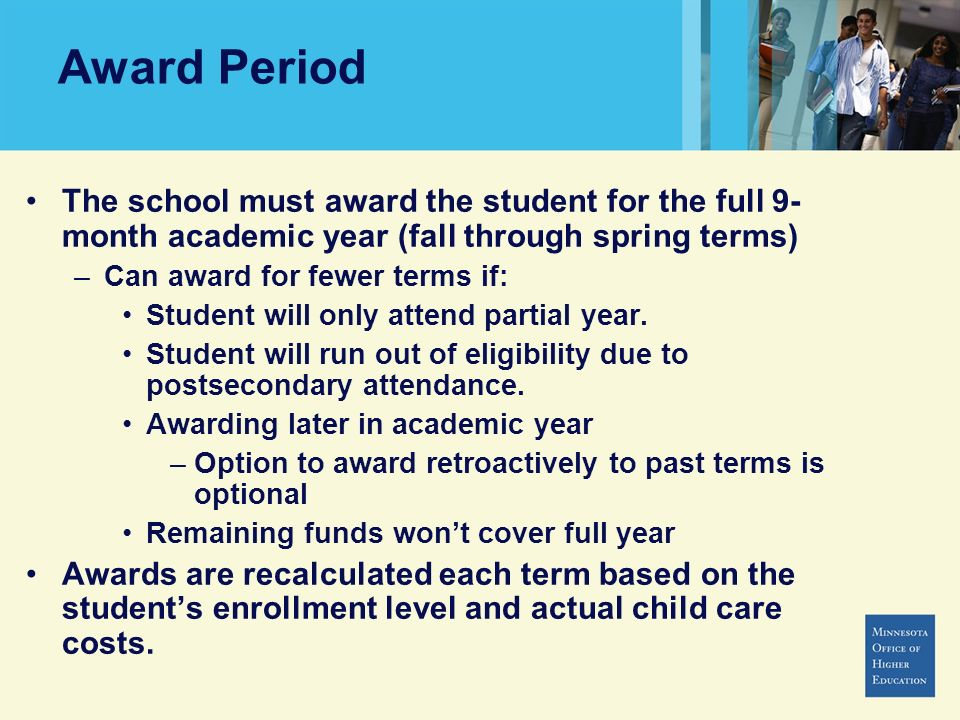 Award Period The school must award the student for the full 9-month academic year (fall through spring terms)
