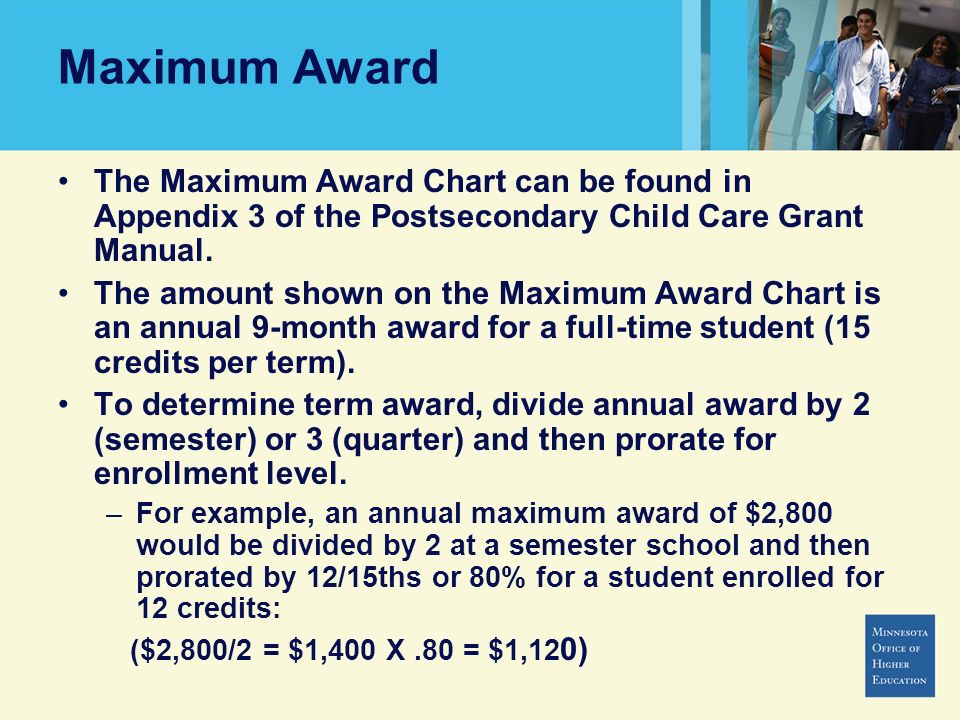 Maximum Award The Maximum Award Chart can be found in Appendix 3 of the Postsecondary Child Care Grant Manual.