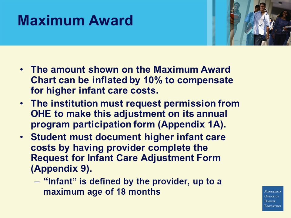 Maximum Award The amount shown on the Maximum Award Chart can be inflated by 10% to compensate for higher infant care costs.