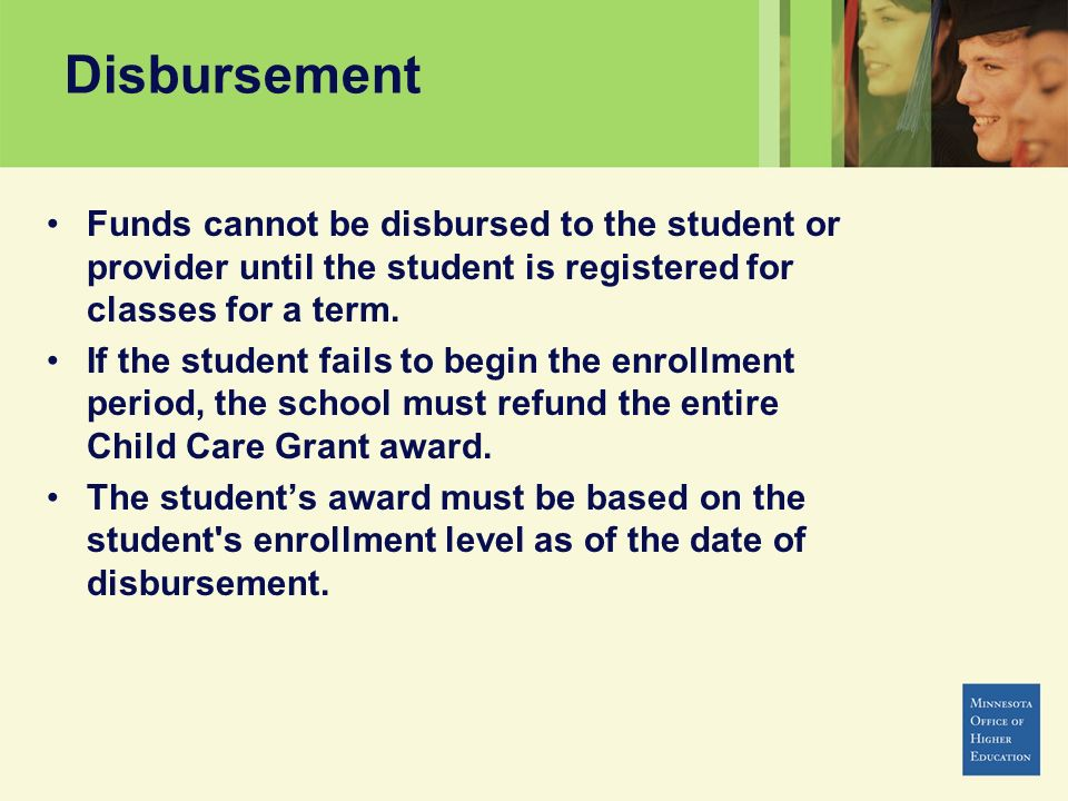 Disbursement Funds cannot be disbursed to the student or provider until the student is registered for classes for a term.
