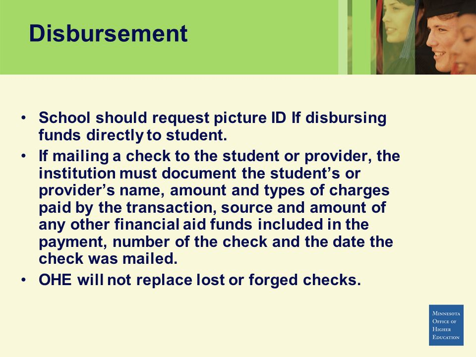 Disbursement School should request picture ID If disbursing funds directly to student.