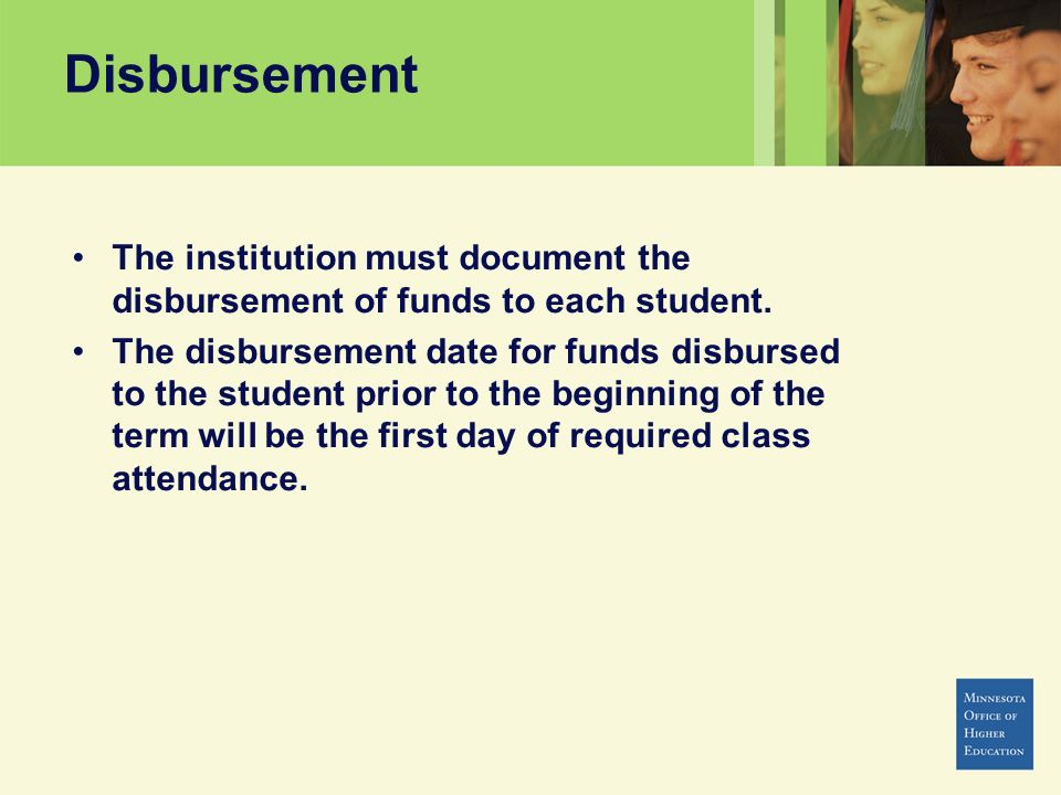 Disbursement The institution must document the disbursement of funds to each student.