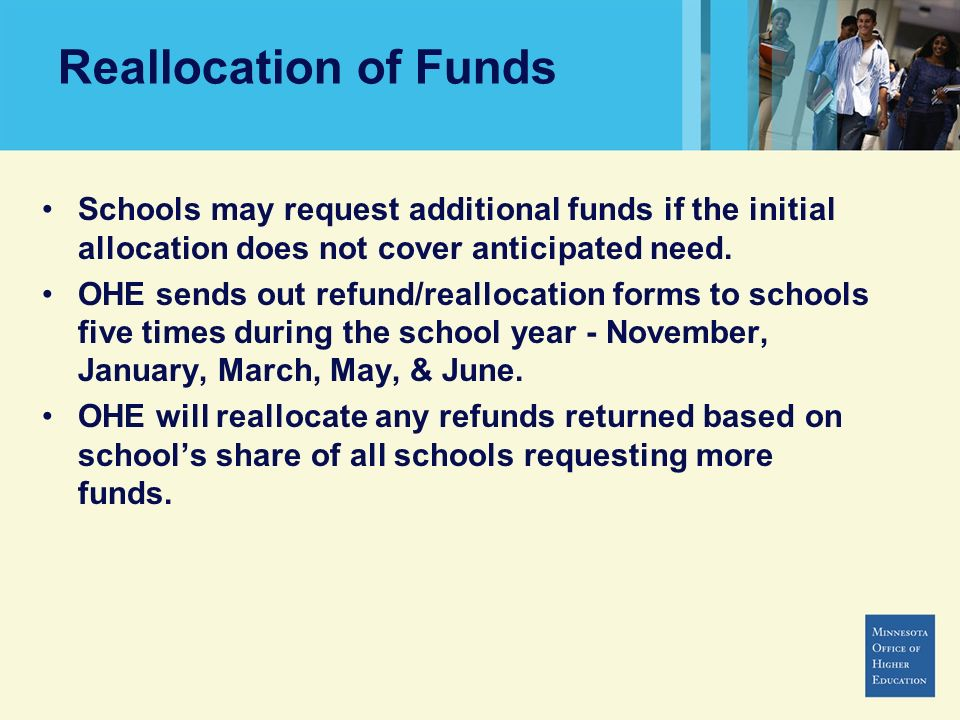 Reallocation of Funds Schools may request additional funds if the initial allocation does not cover anticipated need.