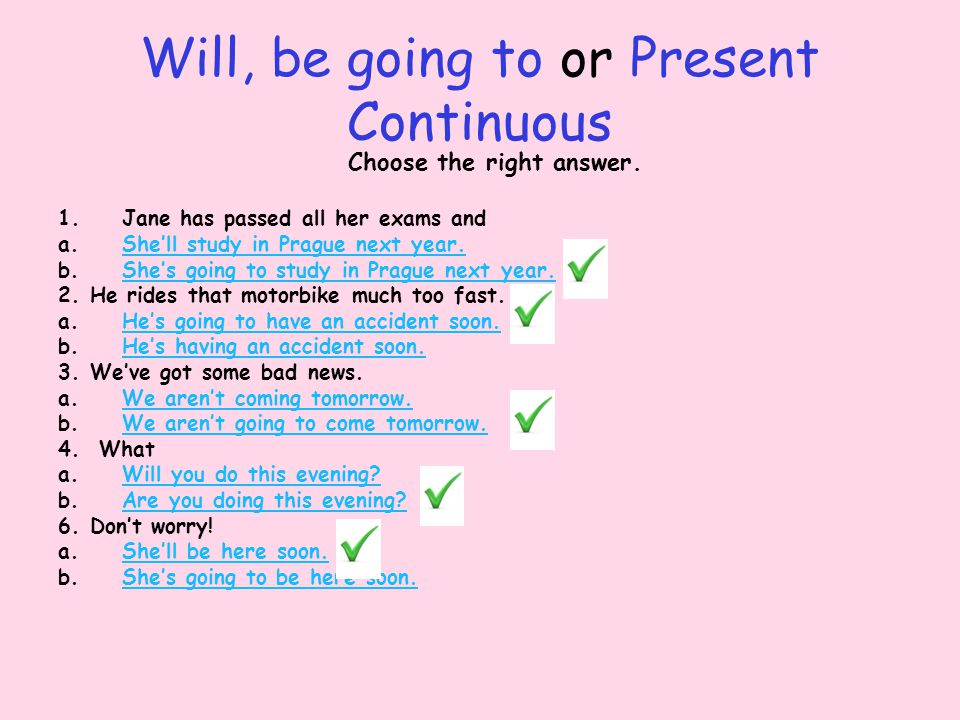 Will, be going to or Present Continuous