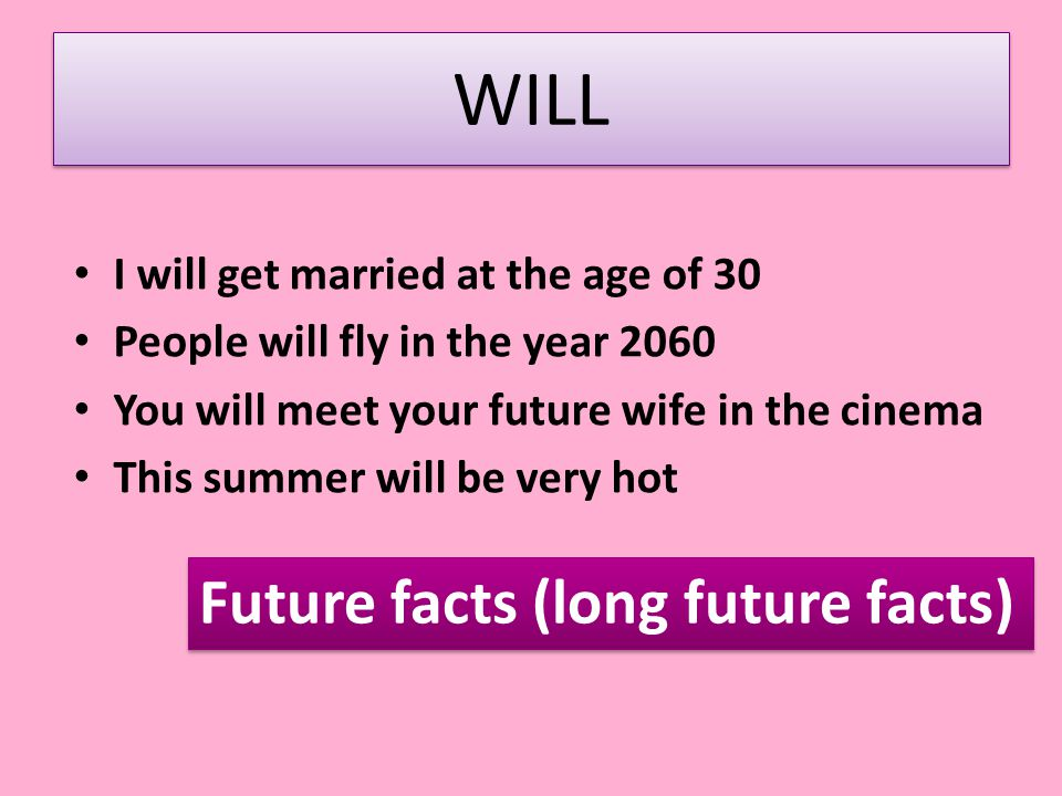 WILL Future facts (long future facts)