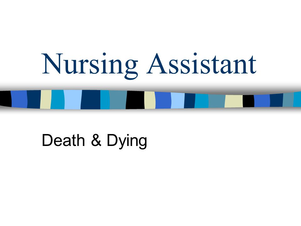 Nursing Assistant Death & Dying