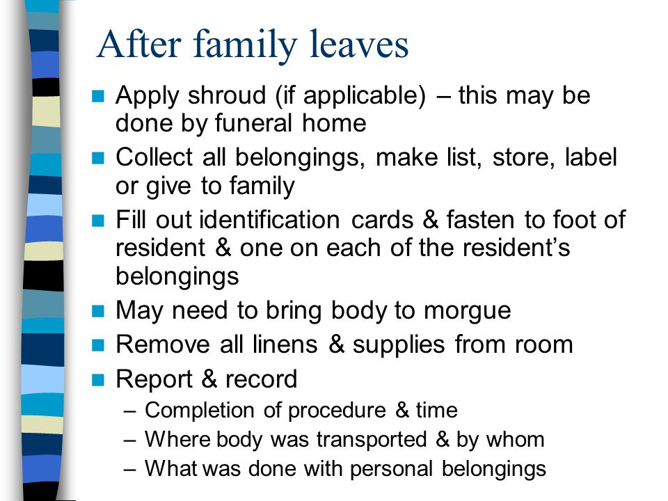 After family leaves Apply shroud (if applicable) – this may be done by funeral home.