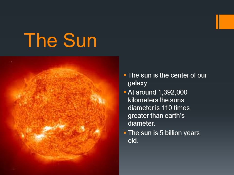 The Sun The sun is the center of our galaxy.