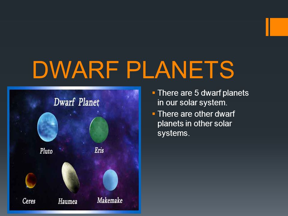 DWARF PLANETS There are 5 dwarf planets in our solar system.
