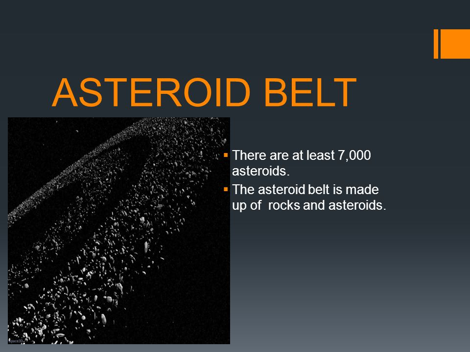 ASTEROID BELT There are at least 7,000 asteroids.