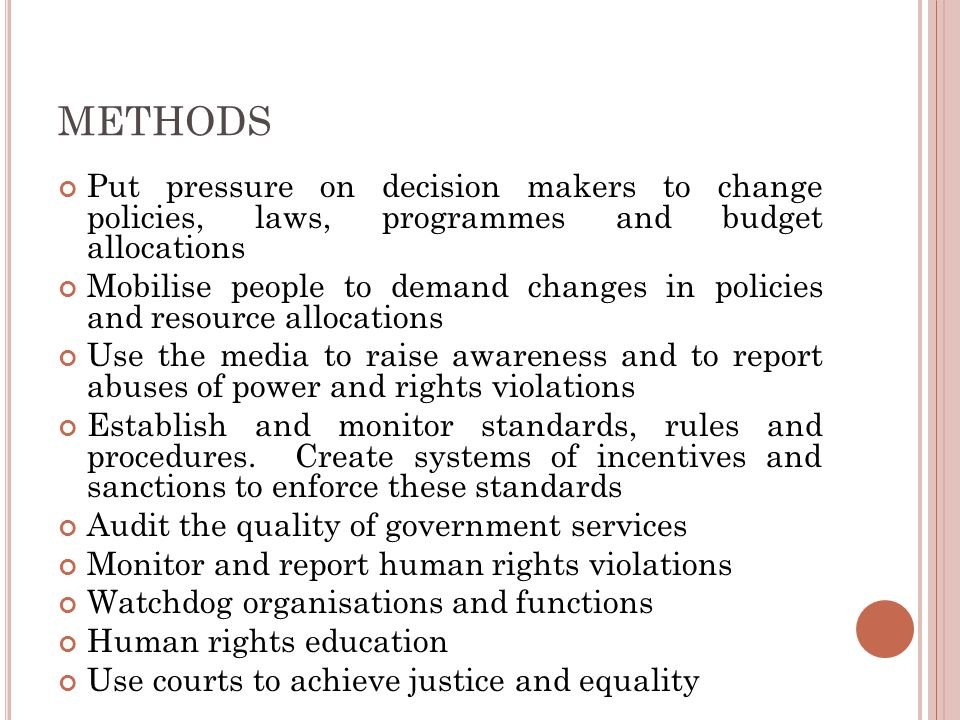 METHODS Put pressure on decision makers to change policies, laws, programmes and budget allocations.