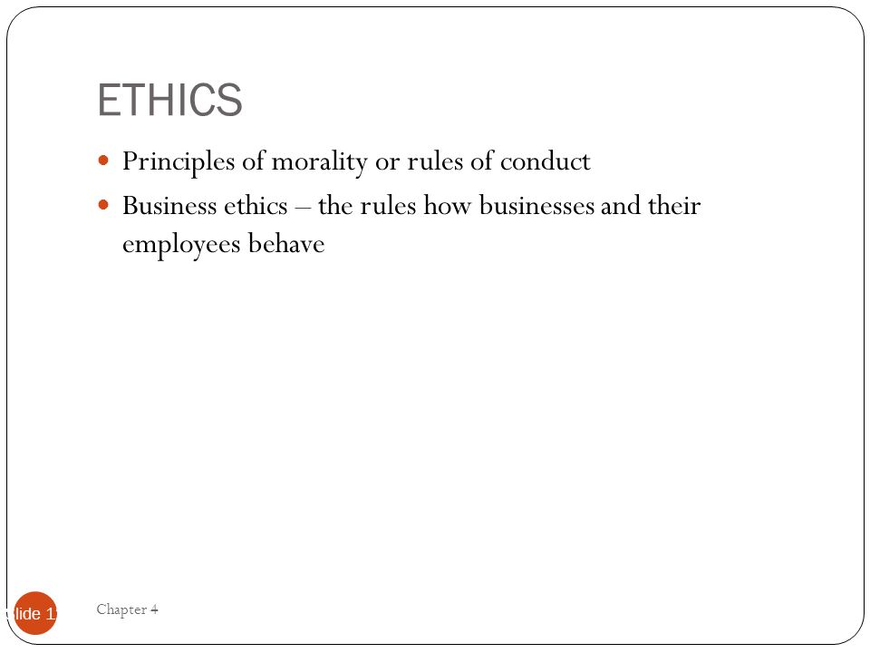 ETHICS Principles of morality or rules of conduct