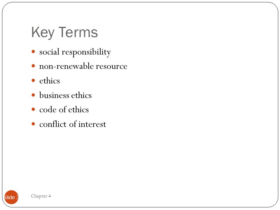Key Terms social responsibility non-renewable resource ethics